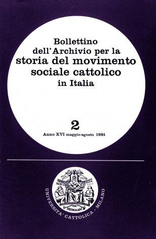 BOLLETTINO DELL'ARCHIVIO PER LA STORIA DEL MOVIMENTO SOCIALE CATTOLICO IN ITALIA - 1981 - 2