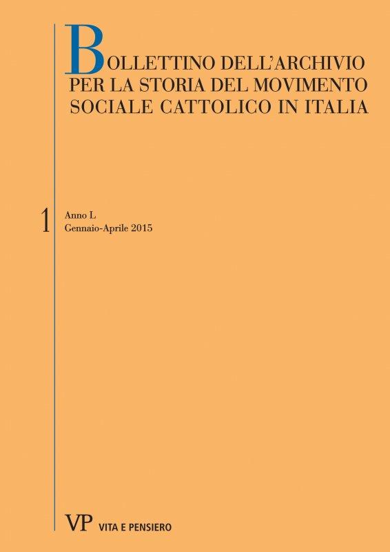 BOLLETTINO DELL'ARCHIVIO PER LA STORIA DEL MOVIMENTO SOCIALE CATTOLICO IN ITALIA - 2015 - 1